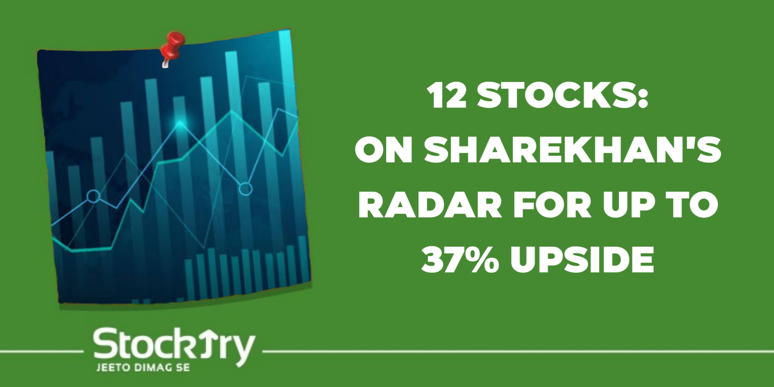 12 stocks: On Sharekhan's Radar for up to 37% Upside