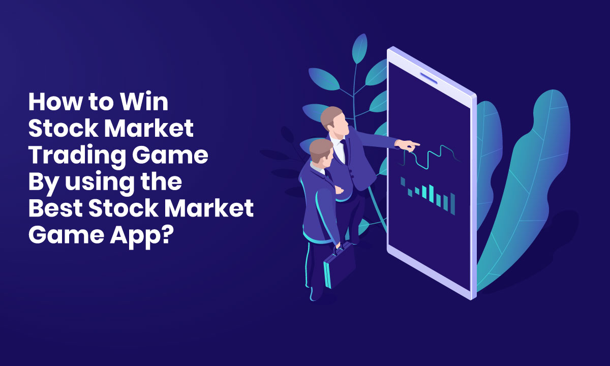 How to Win Stock Market Trading Game by Using the Best Stock Market Game App